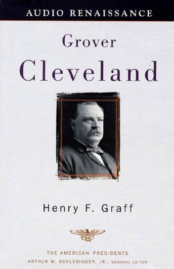 Grover Cleveland: The American Presidents Series: The 22nd and 24th President, 1885-1889 and 1893-1897, Henry F. Graff