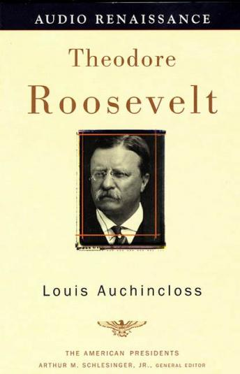 Theodore Roosevelt: The American Presidents Series: The 26th President, 1901-1909, Louis Auchincloss