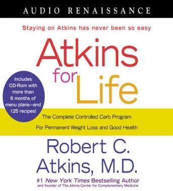 Atkins for Life: The Complete Controlled Carb Program for Permanent Weight Loss and Good Health, Dr. Robert C. Atkins M.D.