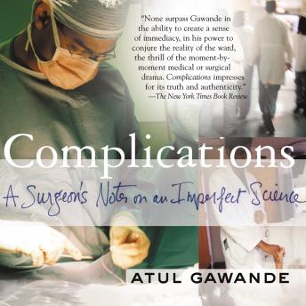 Complications: A Surgeon's Notes on an Imperfect Science, Atul Gawande