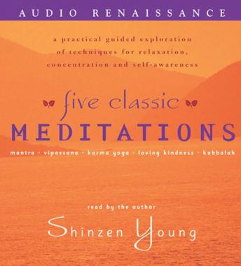 Five Classic Meditations: A Practical Guided Exploration of Techniques for Relaxation, Concentration and Self-Awareness, Shinzen Young