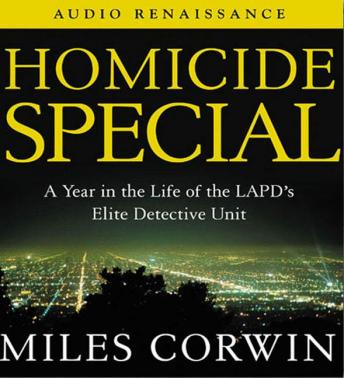 Homicide Special: On the Streets with the LAPD's Elite Detective Unit, Miles Corwin