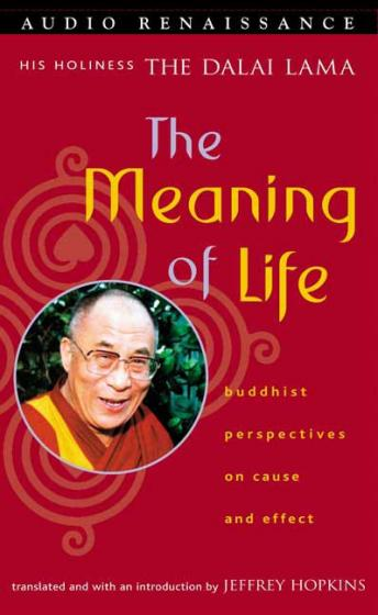 Download Meaning of Life: Buddhist Perspectives on Cause and Effect by Dalai Lama