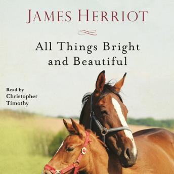 Download All Things Bright and Beautiful: The Warm and Joyful Memoirs of the World's Most Beloved Animal Doctor by James Herriot