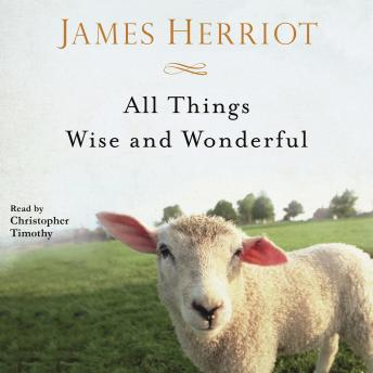 All Things Wise and Wonderful: The Warm and Joyful Memoirs of the World's Most Beloved Animal Doctor, James Herriot