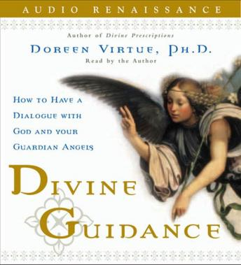 Divine Guidance: How to Have a Dialogue with God and Your Guardian Angels