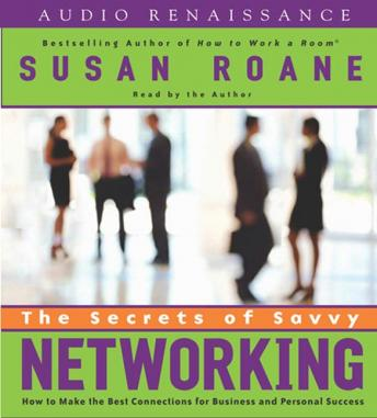 Secrets of Savvy Networking: How to Make the Best Connections for Business and Personal Success, Susan RoAne