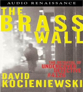 Download Brass Wall: The Betrayal of Undercover Detective #4126 by David Kocieniewski