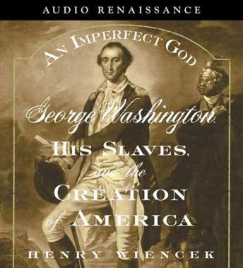 Imperfect God: George Washington, His Slaves, and the Creation of America, Henry Wiencek