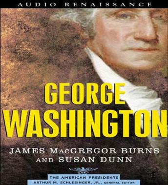 George Washington: The American Presidents Series: The 1st President, 1789-1797, James MacGregor Burns, Susan Dunn