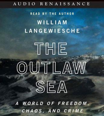 Outlaw Sea: A World of Freedom, Chaos, and Crime, William Langewiesche