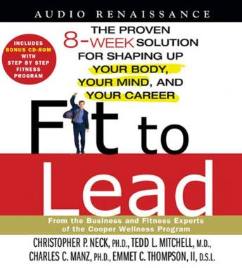 Fit to Lead: The Proven 8-Week Solution for Shaping Up Your Body, Your Mind, and Your Career, Ii Emmet C. Thompson, Tedd L. Mitchell, Christopher P. Neck, Charles C. Manz