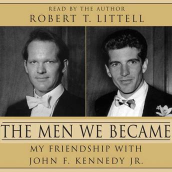 Men We Became: My Friendship with John F. Kennedy, Jr., Robert T. Littell