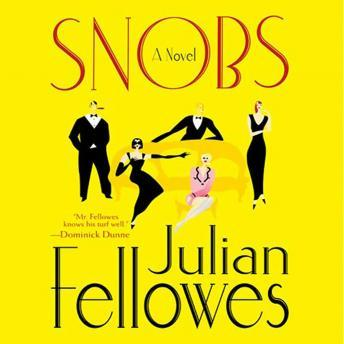 Snobs: A Novel, Julian Fellowes