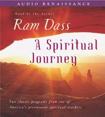 Spiritual Journey: Two Classic Programs from One of America's Prominent Spiritual Teachers, Ram Dass