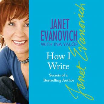 Download How I Write: Secrets of a Bestselling Author by Janet Evanovich, Ina Yalof