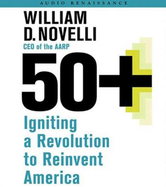 Download 50+: Igniting a Revolution to Reinvent America by Bill Novelli, Boe Workman