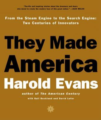 They Made America: From the Steam Engine to the Search Engine - Two Centuries of Innovators, David Lefer, Gail Buckland, Harold Evans
