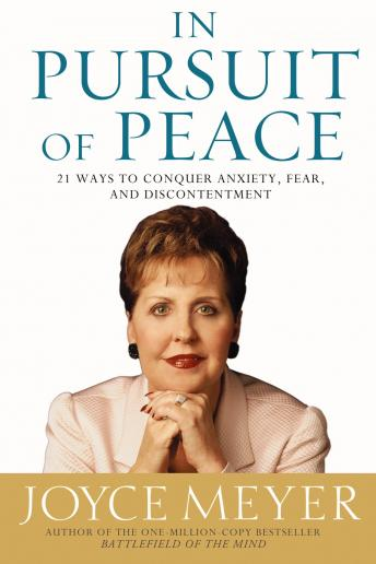 In Pursuit of Peace: 21 Ways to Conquer Anxiety, Fear, and Discontentment, Joyce Meyer
