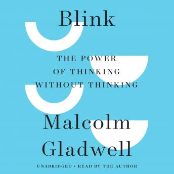 Download Blink: The Power of Thinking Without Thinking by Malcolm Gladwell