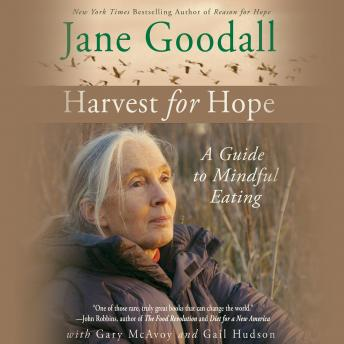 Harvest for Hope: A Guide to Mindful Eating, Gary McAvoy, Jane Goodall