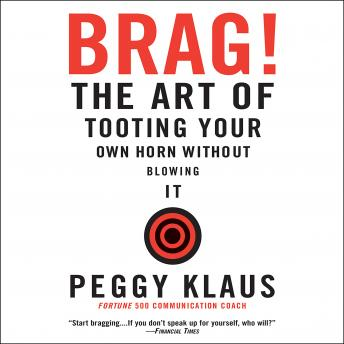 Brag! The Art of Tooting Your Own Horn Without Blowing It, Peggy Klaus