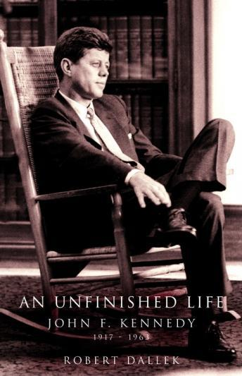 Unfinished Life: John F. Kennedy 1917-1963, Robert Dallek