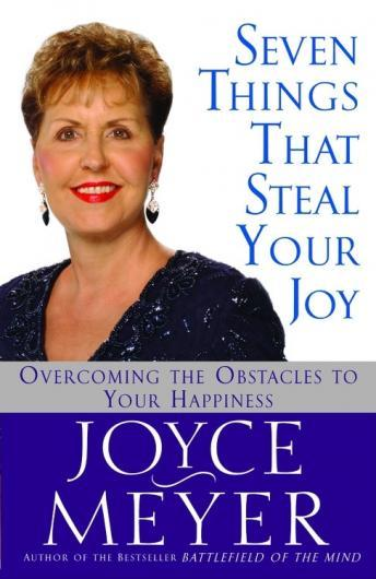 Seven Things That Steal Your Joy: Overcoming the Obstacles to Your Happiness, Joyce Meyer