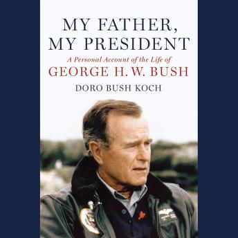 Download My Father, My President: A Personal Account of the Life of George H. W. Bush by Doro Bush Koch