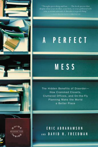 A Perfect Mess: The Hidden Benefits of Disorder ? How Crammed Closets, Cluttered Offices, and On-the-Fly Planning Make the World a Better Place