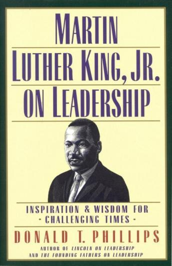 Martin Luther King Jr., on Leadership: Inspiration and Wisdom for Challenging Times, Donald T. Phillips