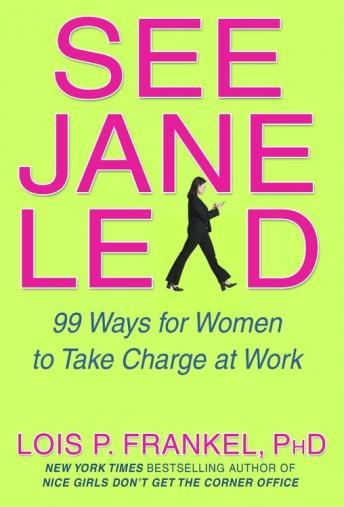 See Jane Lead: 99 Ways for Women to Take Charge at Work and in Life, Lois P. Frankel, Ph.D.