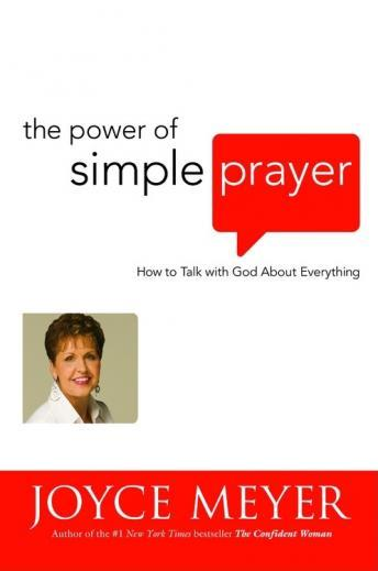 Power Of Simple Prayer: How to Talk with God about Everything, Joyce Meyer