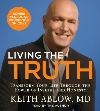 Living the Truth: Transform Your Life Through the Power of Insight and Honesty, Keith Ablow
