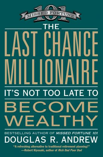 Last Chance Millionaire: It's Not Too Late to Become Wealthy, Douglas R. Andrew