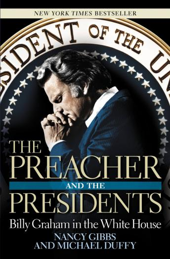 Preacher and the Presidents: Billy Graham in the White House, Michael Duffy, Nancy Gibbs