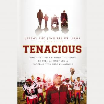 Tenacious: How God Used a Terminal Diagnosis to Turn a Family and a Football Team into Champions, Robert Suggs, Jennifer Williams, Jeremy Williams