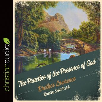 Practice of the Presence of God: Being Conversations and Letters of Nicholas Hermann of Lorraine, Brother Lawrence