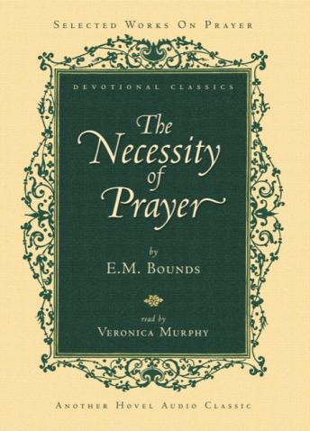 Necessity of Prayer, E. M. Bounds