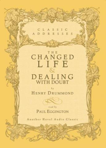 Changed Life and Dealing with Doubt, Henry Drummond