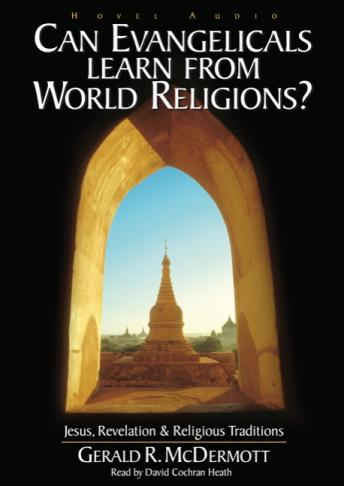 Can Evangelicals Learn From World Religions?: Jesus, Revelation and Religious Traditions, Gerald McDermott