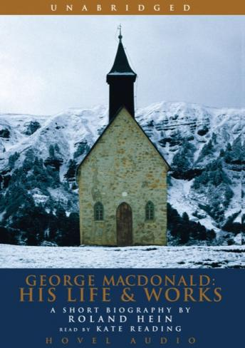 George MacDonald: His Life and Works: A Short Biography by Roland Hein, Rolland Hein