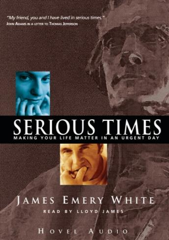 Serious Times: Making Your Life Matter, James Emery White