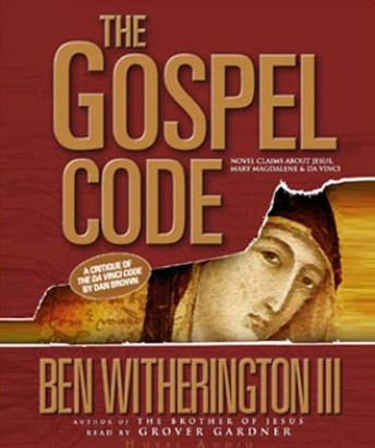 Gospel Code: Novel Claims About Jesus, Mary Magdalene, and Da Vinci, Ben Witherington III