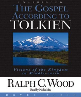 Gospel According to Tolkien: Visions of the Kingdom in Middle Earth, Ralph Wood