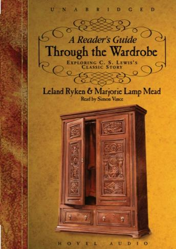 Reader's Guide Through the Wardrobe: Exploring C.S. Lewis's Classic Story, Marjorie L. Mead, Leland Ryken
