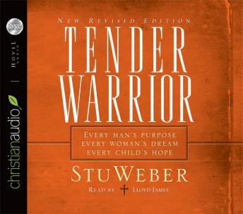 Tender Warrior: Every Man's Purpose, Every Woman's Dream, Every Child's Hope, Stu Weber