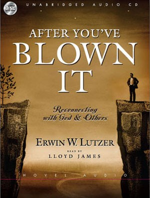 After You've Blown It: Reconnecting with God and Others, Erwin Lutzer