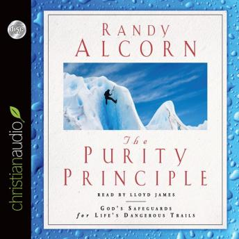 Purity Principle: God's Safeguards for Life's Dangerous Trails, Randy Alcorn
