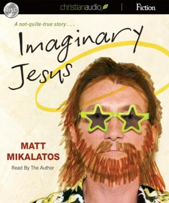 Imaginary Jesus: A Not-Quite True Story, Matt Mikalatos